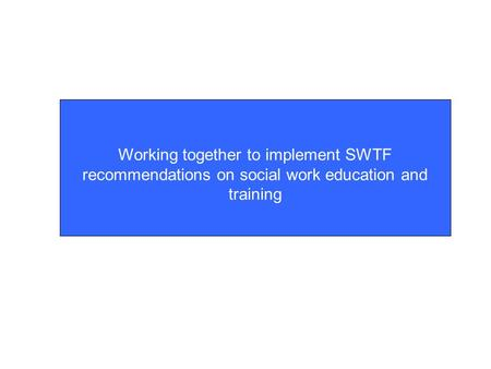Working together to implement SWTF recommendations on social work education and training.