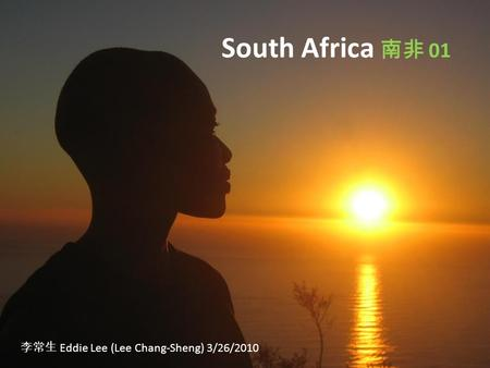 South Africa 南非 01 李常生 Eddie Lee (Lee Chang-Sheng) 3/26/2010.