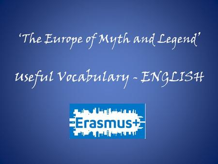 'The Europe of Myth and Legend ' Useful Vocabulary - ENGLISH.