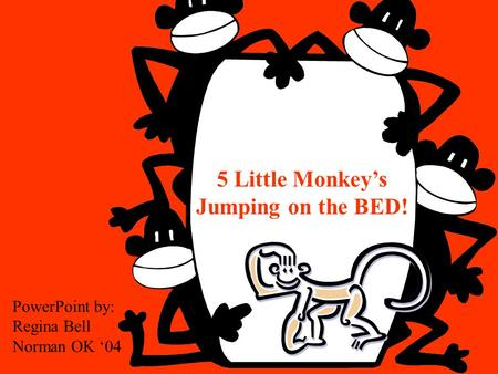 5 Little Monkey's Jumping on the BED! PowerPoint by: Regina Bell Norman OK '04.