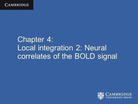 Chapter 4: Local integration 2: Neural correlates of the BOLD signal