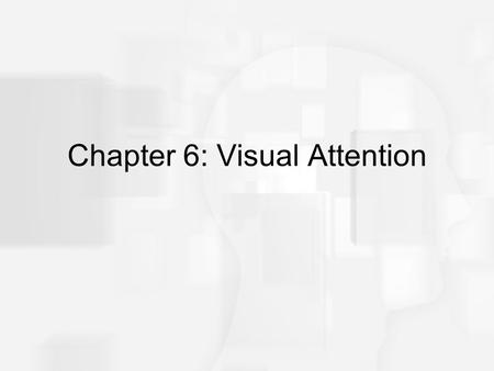 Chapter 6: Visual Attention. Overview of Questions Why do we pay attention to some parts of a scene but not to others? Do we have to pay attention to.
