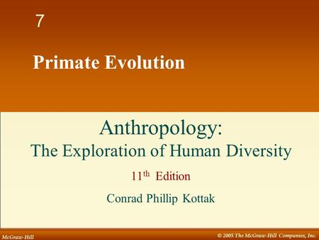 McGraw-Hill © 2005 The McGraw-Hill Companies, Inc. 1 7 Primate Evolution Anthropology: The Exploration of Human Diversity 11 th Edition Conrad Phillip.