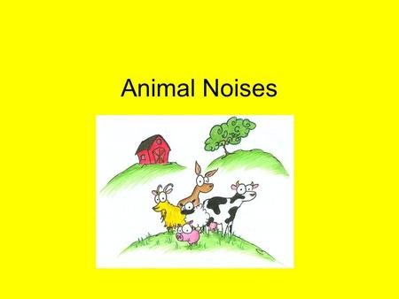 Animal Noises. In many of my classes the teachers ask me to have the students practice their speaking. So we look at a few pictures and describe them.