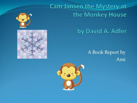 A Book Report by Ami. Characters The characters are Cam Jansen but her real name is Jennifer Jansen and Cam Jansen has good memories. Eric Shelton is.
