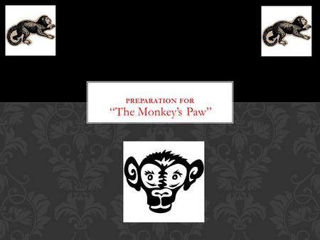 """The Monkey's Paw"". Foreshadowing is a technique that authors use to drop hints or clues about what will happen later, thereby helping to build suspense."