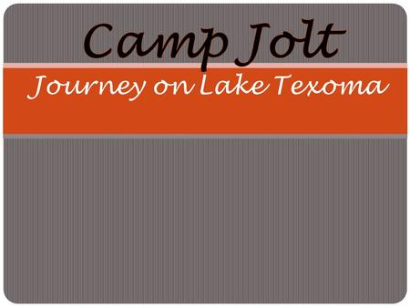 Where is Camp Jolt? Location- Pottsboro, Texas 75076 Distance- 103 miles north east of Watauga Total Travel Time is about two hours.