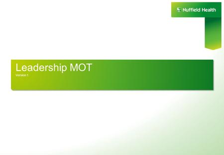 Leadership MOT Version 1. The Leadership MOT survey is a tool which will help leaders to benchmark their leadership capabilities within Nuffield Health.