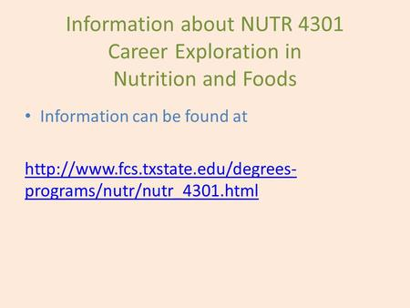 Information about NUTR 4301 Career Exploration in Nutrition and Foods Information can be found at  programs/nutr/nutr_4301.html.