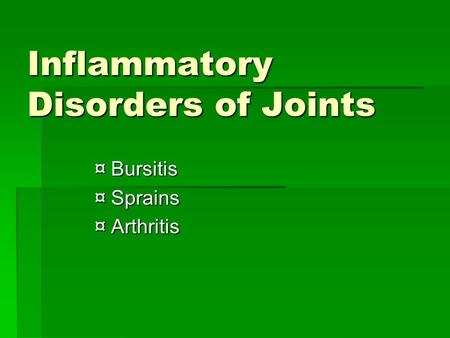 Inflammatory Disorders of Joints ¤ Bursitis ¤ Sprains ¤ Arthritis.