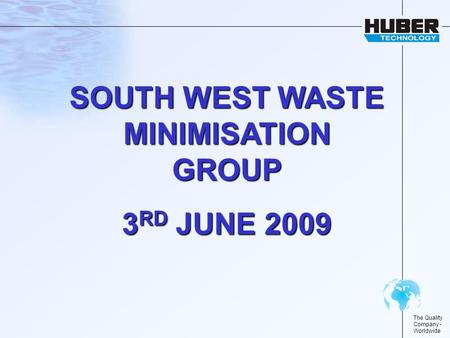 The Quality Company - Worldwide SOUTH WEST WASTE MINIMISATION GROUP 3 RD JUNE 2009.