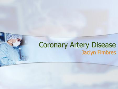 Coronary Artery Disease Jaclyn Fimbres. Epidemiology About 13 million people in the United States have coronary artery disease. It is the leading cause.