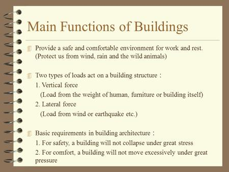 Main Functions of Buildings 4 Provide a safe and comfortable environment for work and rest. (Protect us from wind, rain and the wild animals) 4 Two types.