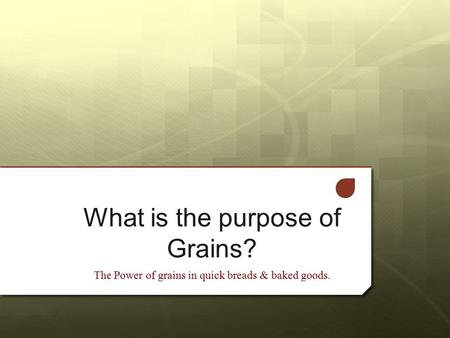 What is the purpose of Grains? The Power of grains in quick breads & baked goods.