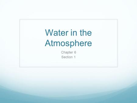 Water in the Atmosphere Chapter 6 Section 1. Standard S 6.4 a Students know the sun is the major source of energy for phenomena on Earth's surface; it.