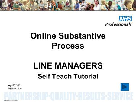 Online Substantive Process LINE MANAGERS Self Teach Tutorial April 2008 Version 1.0.
