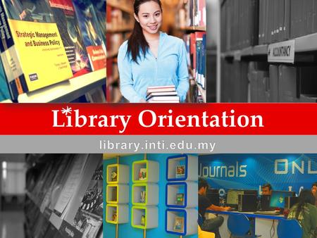 Library Orientation library.inti.edu.my.
