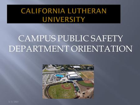 5/3/2015 CAMPUS PUBLIC SAFETY DEPARTMENT ORIENTATION.