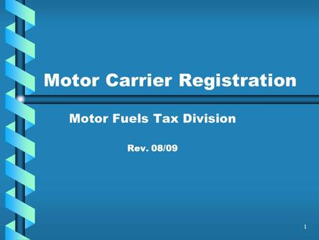 1 Motor Carrier Registration Motor Fuels Tax Division Rev. 08/09.