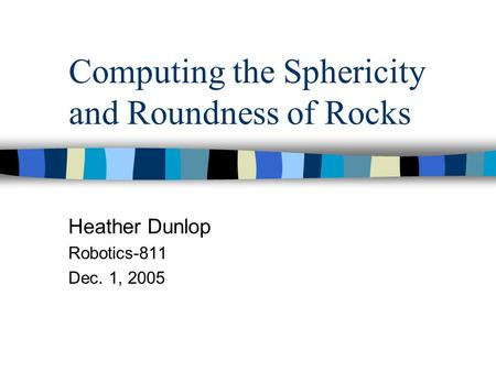 Sedimentary petrology geo 333 lab 5 grain morphology grain shape computing the sphericity and roundness of rocks heather dunlop robotics 811 dec 1 ccuart Choice Image