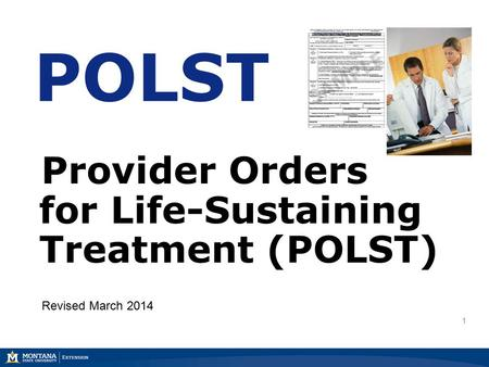 1 POLST Provider Orders for Life-Sustaining Treatment (POLST) Revised March 2014.