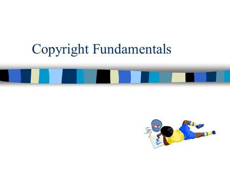 Copyright Fundamentals. What is copyright? n Copyright is a statutory privilege extended to creators of works fixed in a tangible medium of expression.