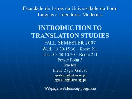 Faculdade de Letras da Universidade do Porto Línguas e Literaturas Modernas INTRODUCTION TO TRANSLATION STUDIES FALL SEMESTER 2007 Wed. 13:30-15:30 – Room.