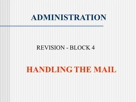 ADMINISTRATION REVISION - BLOCK 4 HANDLING THE MAIL.