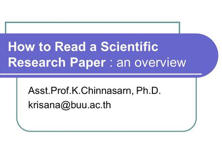 How to Read a Scientific Research Paper : an overview Asst.Prof.K.Chinnasarn, Ph.D.
