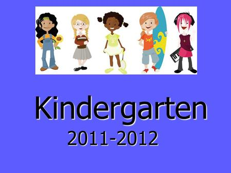 Kindergarten 2011-2012. Forms & Birth Certificate Please ensure that you have completed the registration forms that were sent out through the mail and.