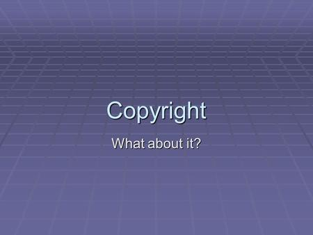 Copyright What about it?. Who owns copyright?  Copyright means the right to copy  Canadian copyright law allows for only the owner or creator of the.