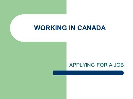 WORKING IN CANADA APPLYING FOR A JOB. THE RESUME IN CANADA Always accompanied by a cover letter Always typed Ideal length: No more than 3 pages Think.