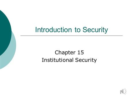 1 Introduction to Security Chapter 15 Institutional Security.