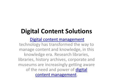Digital Content Solutions Digital content management technology has transformed the way to manage content and knowledge, in this knowledge era. Research.