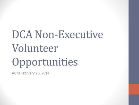 DCA Non-Executive Volunteer Opportunities AGM February 26, 2014.