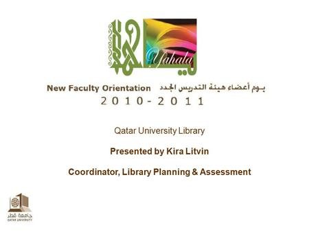 Qatar University Library Presented by Kira Litvin Coordinator, Library Planning & Assessment.