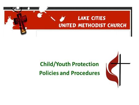 Child/Youth Protection Policies and Procedures. Let the little children come to me, and do not hinder them, for the kingdom of heaven belongs to such.