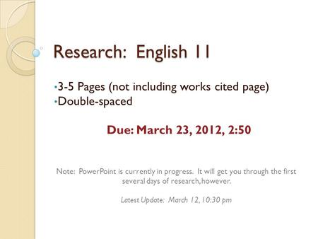 Research: English 11 3-5 Pages (not including works cited page) Double-spaced Due: March 23, 2012, 2:50 Note: PowerPoint is currently in progress. It will.