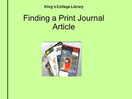 King's College Library Finding a Print Journal Article.