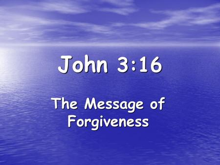 John 3:16 The Message of Forgiveness. For years I struggled to make the message of forgiveness of sins simple enough for Christians to communicate and.