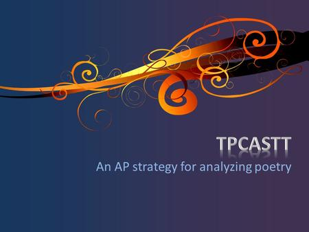 An AP strategy for analyzing poetry. TPCASTT TITLE- first impression PARAPHRASE - poem in your own words CONNOTATION – figurative language ATTITUDE –