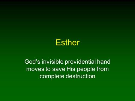Esther God's invisible providential hand moves to save His people from complete destruction.