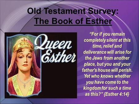 "Old Testament Survey: The Book of Esther ""For if you remain completely silent at this time, relief and deliverance will arise for the Jews from another."