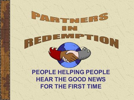 PEOPLE HELPING PEOPLE HEAR THE GOOD NEWS FOR THE FIRST TIME.