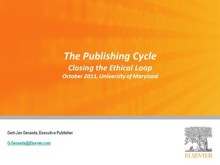 The Publishing Cycle Closing the Ethical Loop October 2011, University of Maryland Gert-Jan Geraeds, Executive Publisher