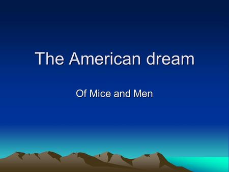 The American dream Of Mice and Men. American Dream in Of Mice and Men American Dream in Of Mice and Men Steinbeck wanted to explore the themes of power,