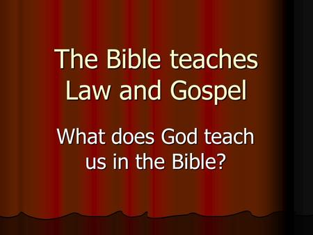 The Bible teaches Law and Gospel What does God teach us in the Bible?