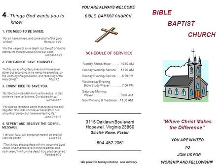 "BIBLE BAPTIST CHURCH ""Where Christ Makes the Difference"" YOU ARE INVITED TO JOIN US FOR WORSHIP AND FELLOWSHIP YOU ARE ALWAYS WELCOME BIBLE BAPTIST CHURCH."