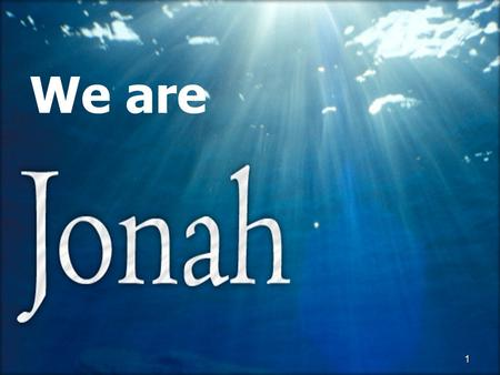 1 We are 1. 2 Jonah 1:4-17 Do we have the heart of our compassionate God? 2.