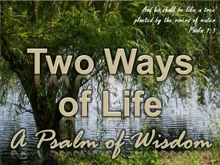 Two Ways of Life A Psalm of Wisdom.
